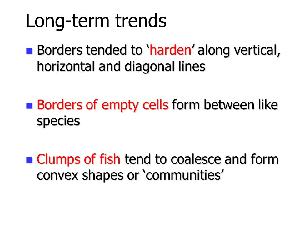 Long-term trends Borders tended to 'harden' along vertical, horizontal and diagonal lines. Borders of empty cells form between like species.