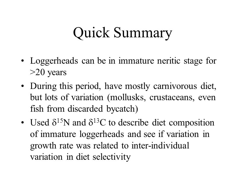 Quick Summary Loggerheads can be in immature neritic stage for >20 years.