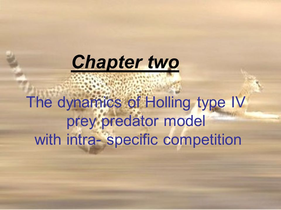 Chapter two The dynamics of Holling type IV prey predator model with intra- specific competition