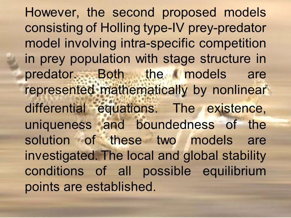 However, the second proposed models consisting of Holling type-IV prey-predator model involving intra-specific competition in prey population with stage structure in predator.