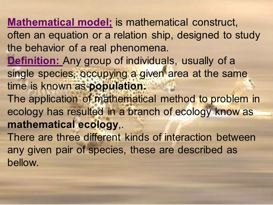 Mathematical model; is mathematical construct, often an equation or a relation ship, designed to study the behavior of a real phenomena.