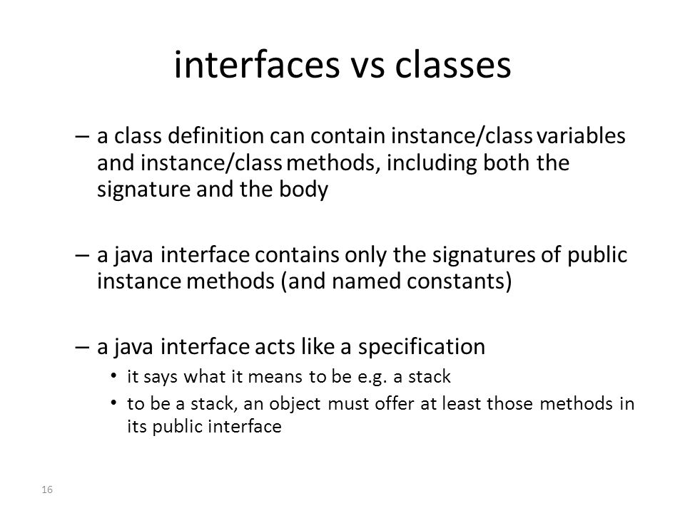 interfaces vs classes a class definition can contain instance/class variables and instance/class methods, including both the signature and the body.