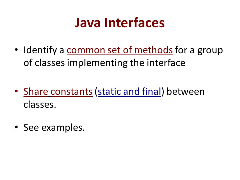 Java Interfaces Identify a common set of methods for a group of classes implementing the interface.