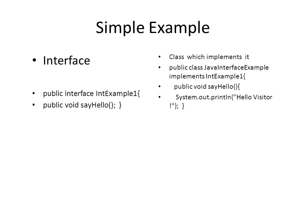 Simple Example Interface public interface IntExample1{