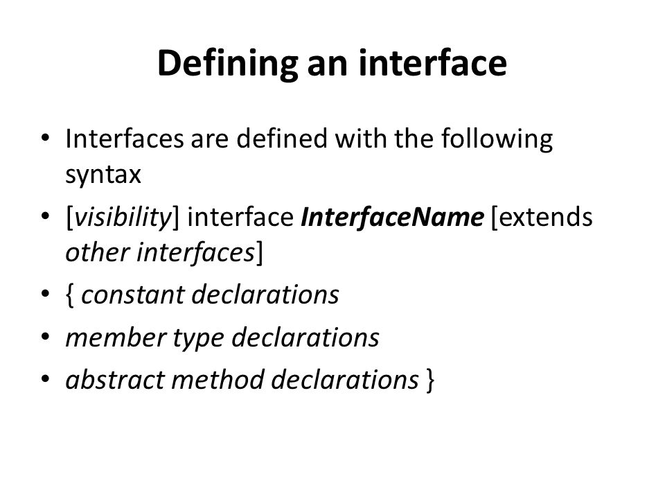 Defining an interface Interfaces are defined with the following syntax