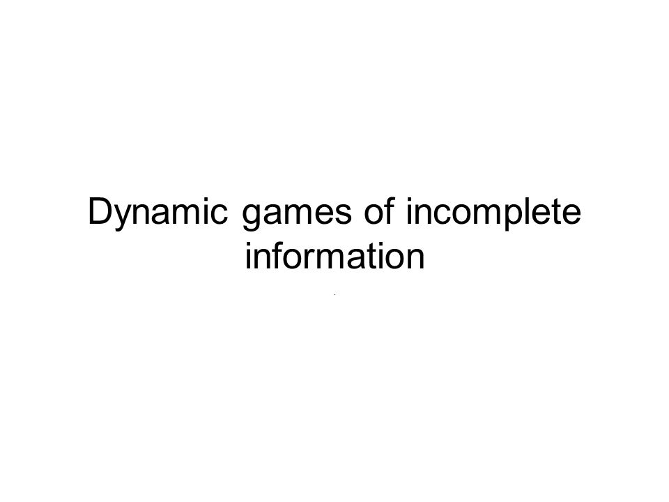 Dynamic games of incomplete information