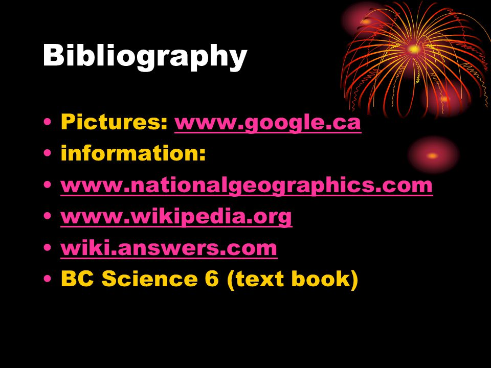 Bibliography Pictures: www.google.ca information: