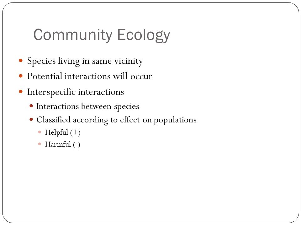 Community Ecology Species living in same vicinity