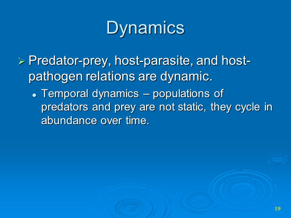 Dynamics Predator-prey, host-parasite, and host-pathogen relations are dynamic.