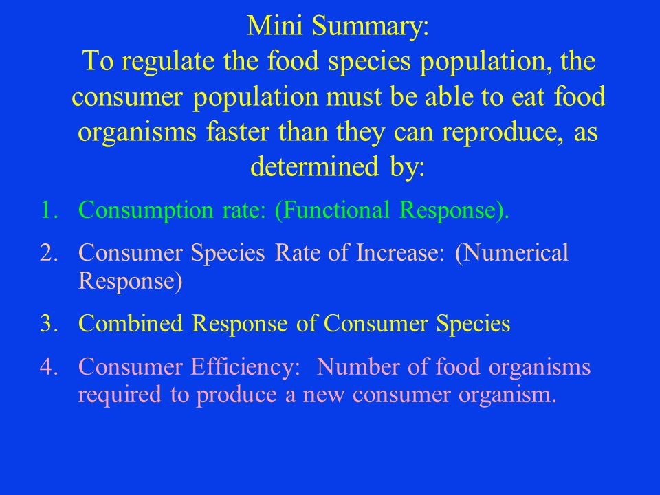 Mini Summary: To regulate the food species population, the consumer population must be able to eat food organisms faster than they can reproduce, as determined by: