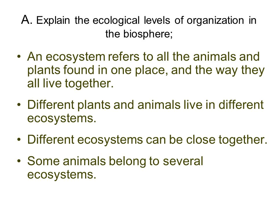 A. Explain the ecological levels of organization in the biosphere;