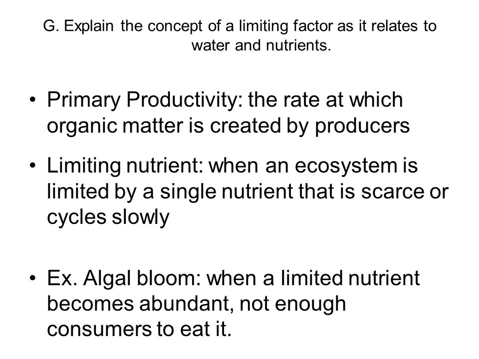 G. Explain the concept of a limiting factor as it relates to water and nutrients.