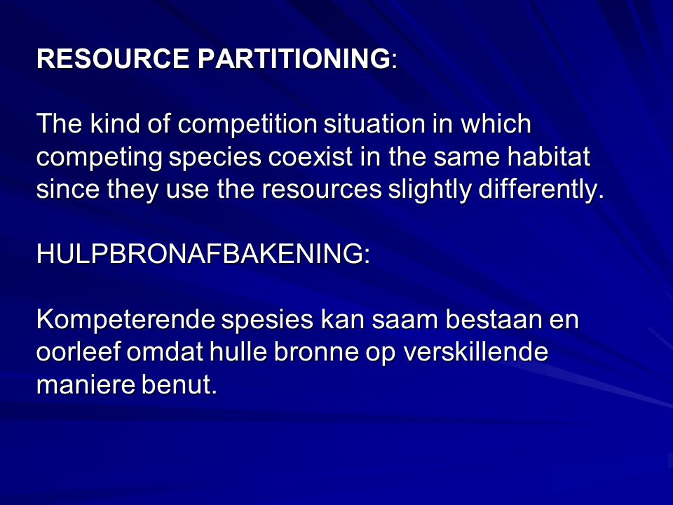 RESOURCE PARTITIONING: The kind of competition situation in which competing species coexist in the same habitat since they use the resources slightly differently.