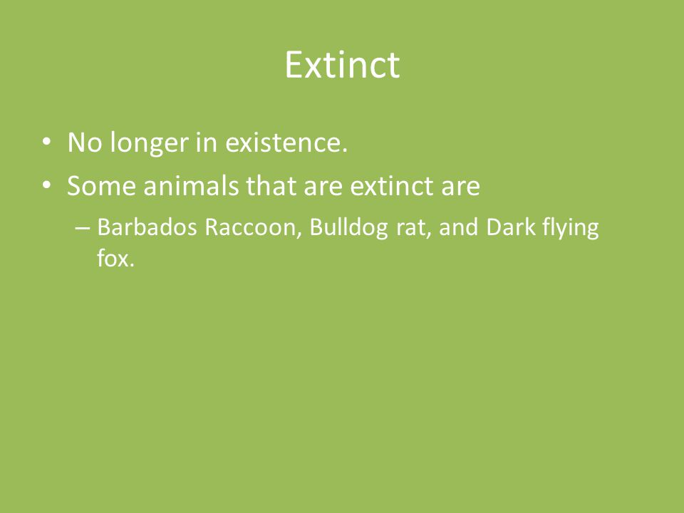 Extinct No longer in existence. Some animals that are extinct are