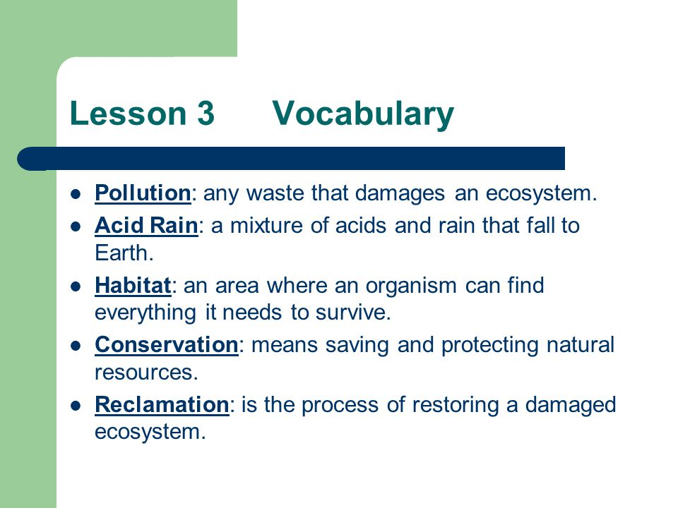 Lesson 3 Vocabulary Pollution: any waste that damages an ecosystem.