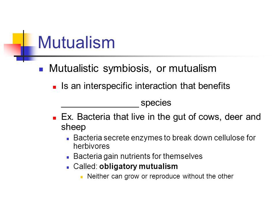 Mutualism Mutualistic symbiosis, or mutualism