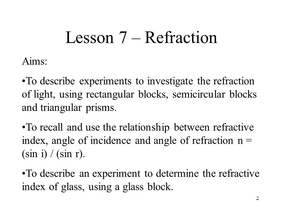 Lesson 7 – Refraction Aims: