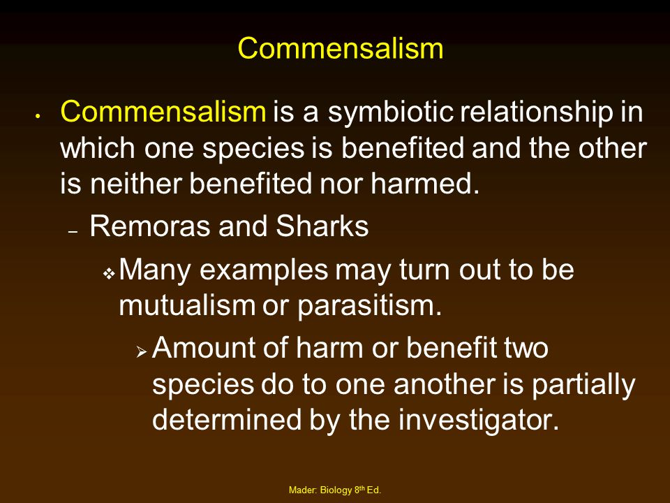 Many examples may turn out to be mutualism or parasitism.