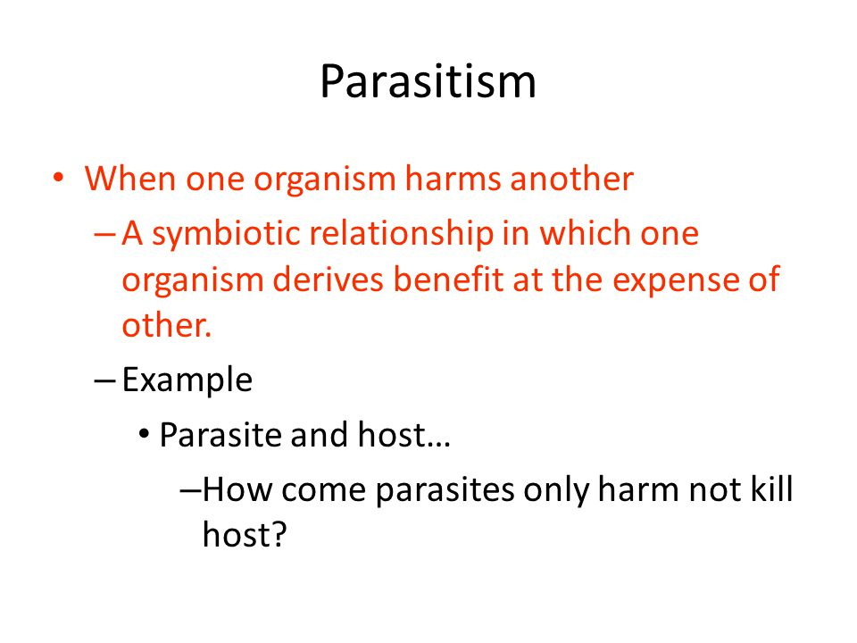 Parasitism When one organism harms another