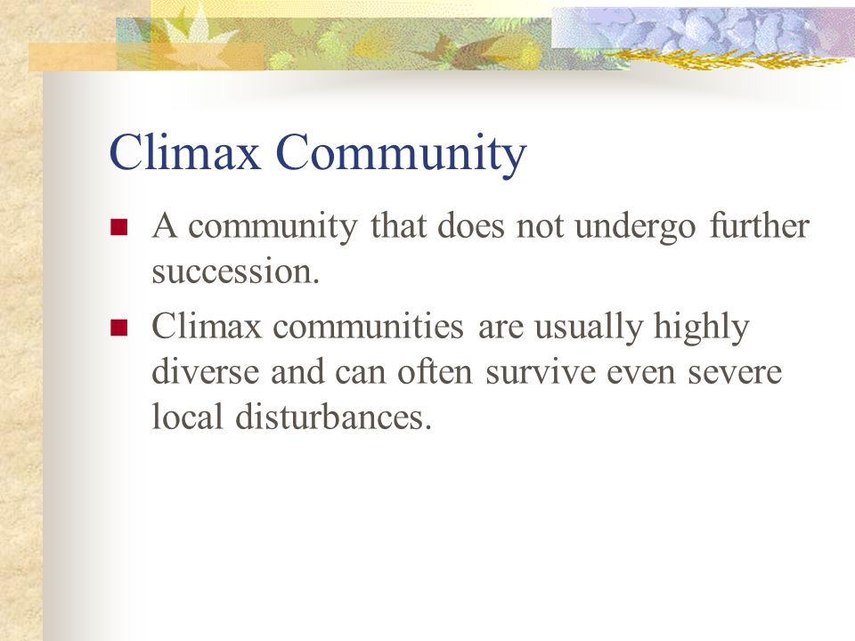Climax Community A community that does not undergo further succession.