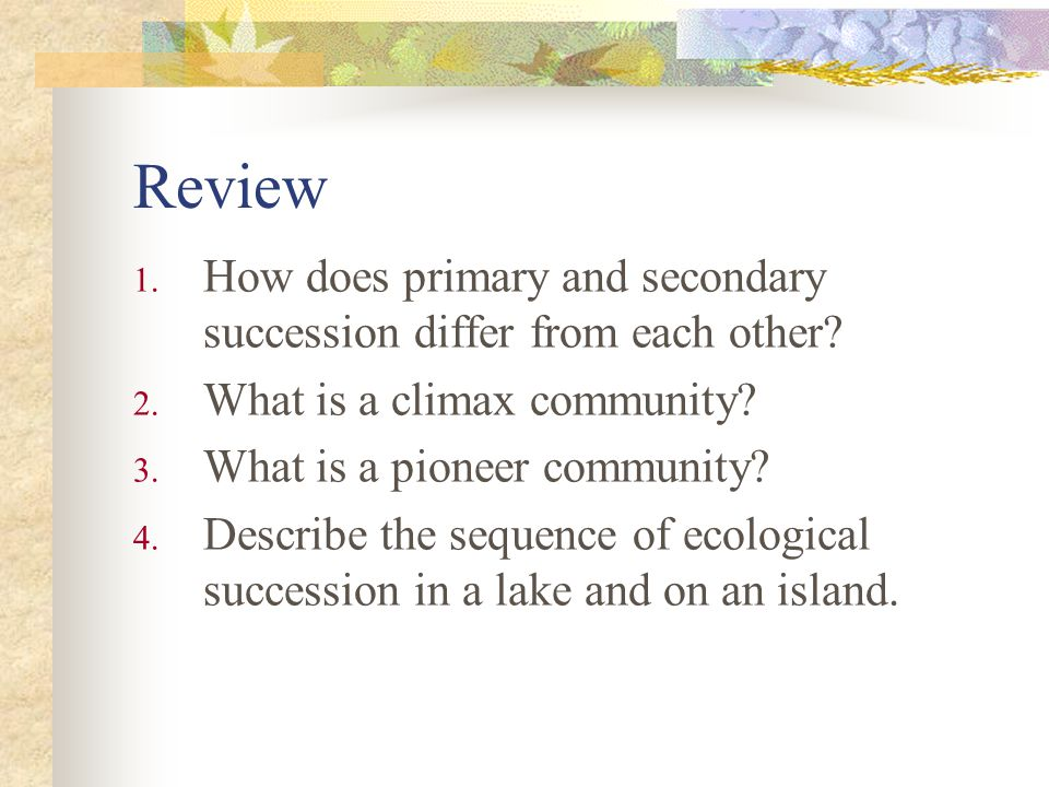 Review How does primary and secondary succession differ from each other What is a climax community