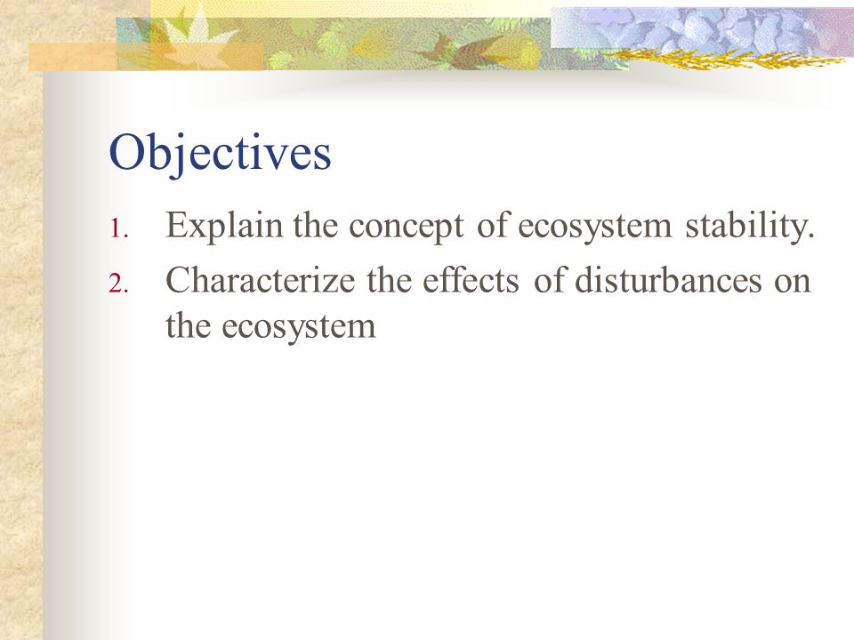 Objectives Explain the concept of ecosystem stability.