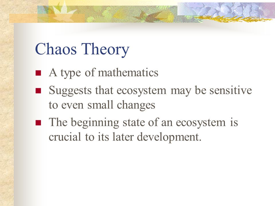 Chaos Theory A type of mathematics
