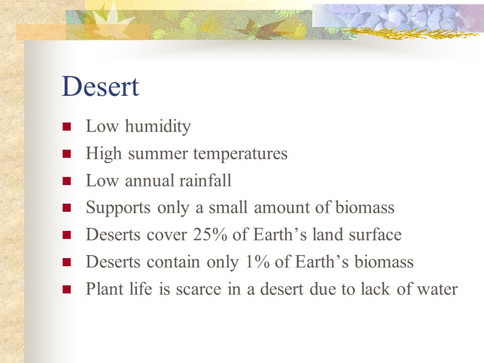 Desert Low humidity High summer temperatures Low annual rainfall