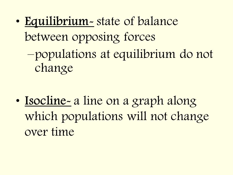 Equilibrium- state of balance between opposing forces