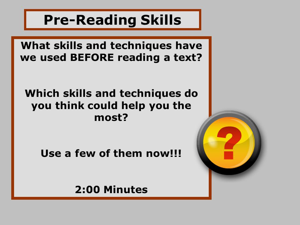 Pre-Reading Skills What skills and techniques have we used BEFORE reading a text Which skills and techniques do you think could help you the most