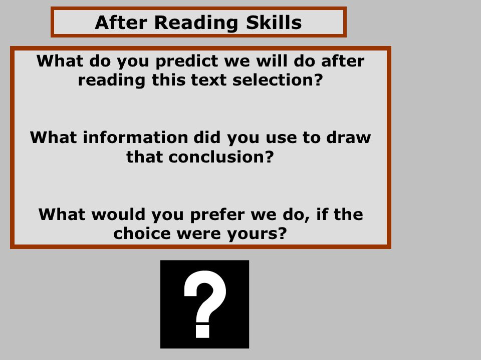 After Reading Skills What do you predict we will do after reading this text selection What information did you use to draw that conclusion