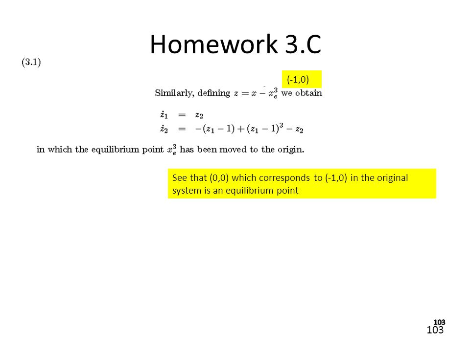Homework 3.C (-1,0) See that (0,0) which corresponds to (-1,0) in the original system is an equilibrium point.