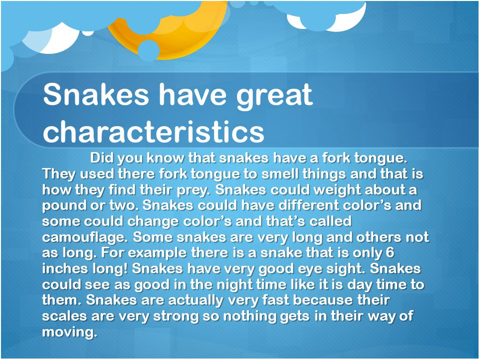 Snakes have great characteristics