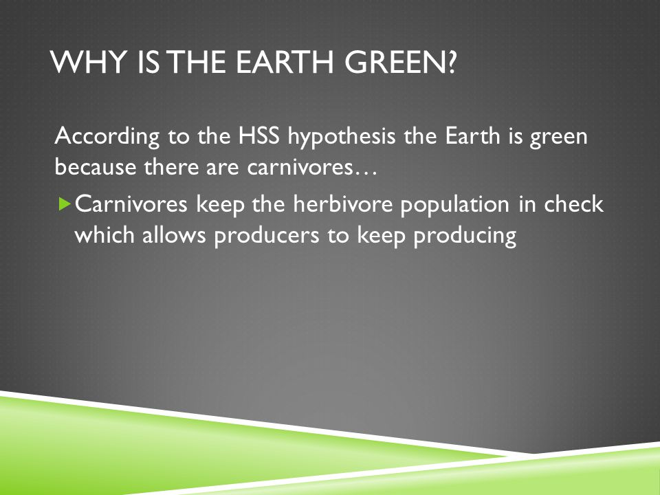 Why is the earth green According to the HSS hypothesis the Earth is green because there are carnivores…