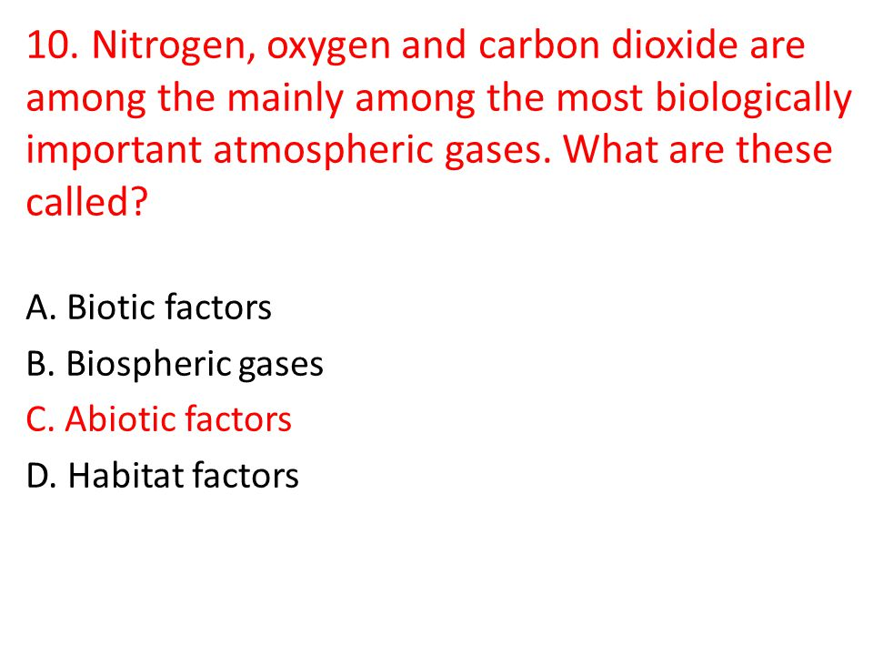 10. Nitrogen, oxygen and carbon dioxide are among the mainly among the most biologically important atmospheric gases. What are these called
