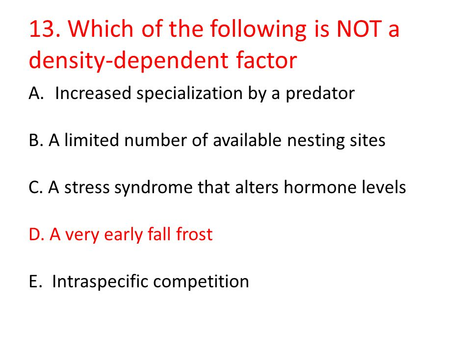 13. Which of the following is NOT a density-dependent factor