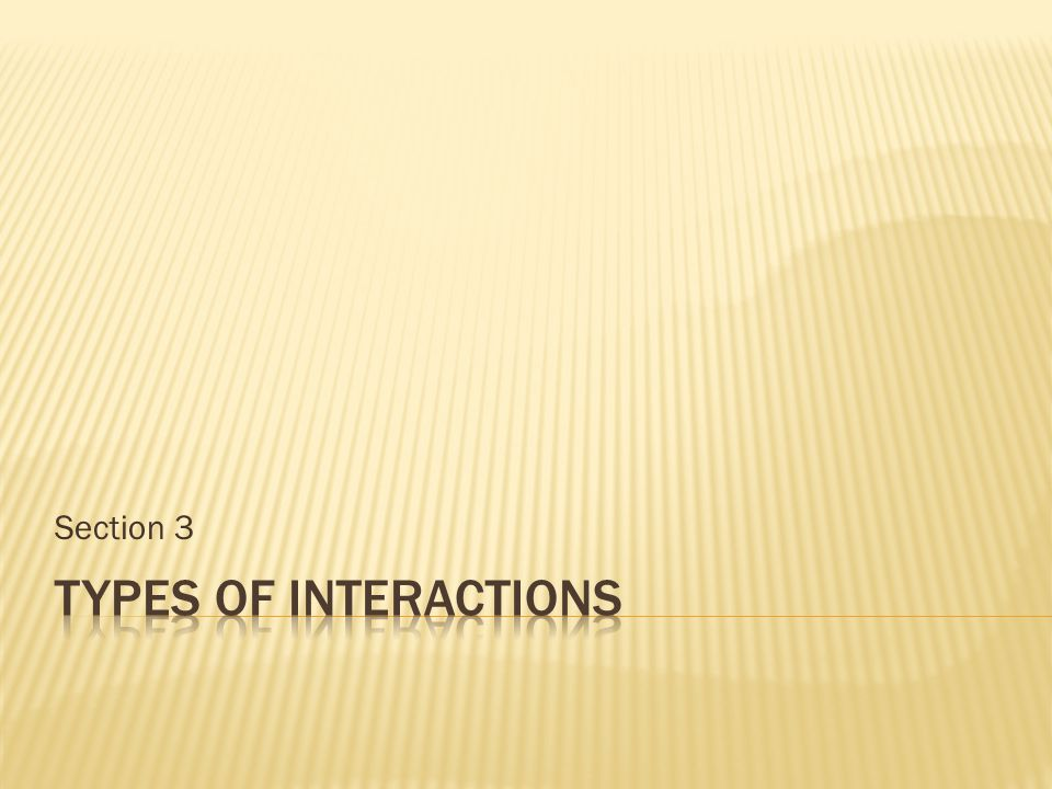 Section 3 Types of Interactions
