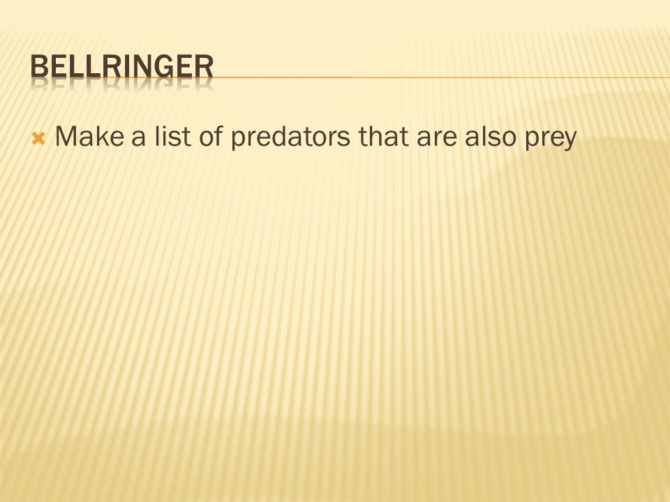 Bellringer Make a list of predators that are also prey