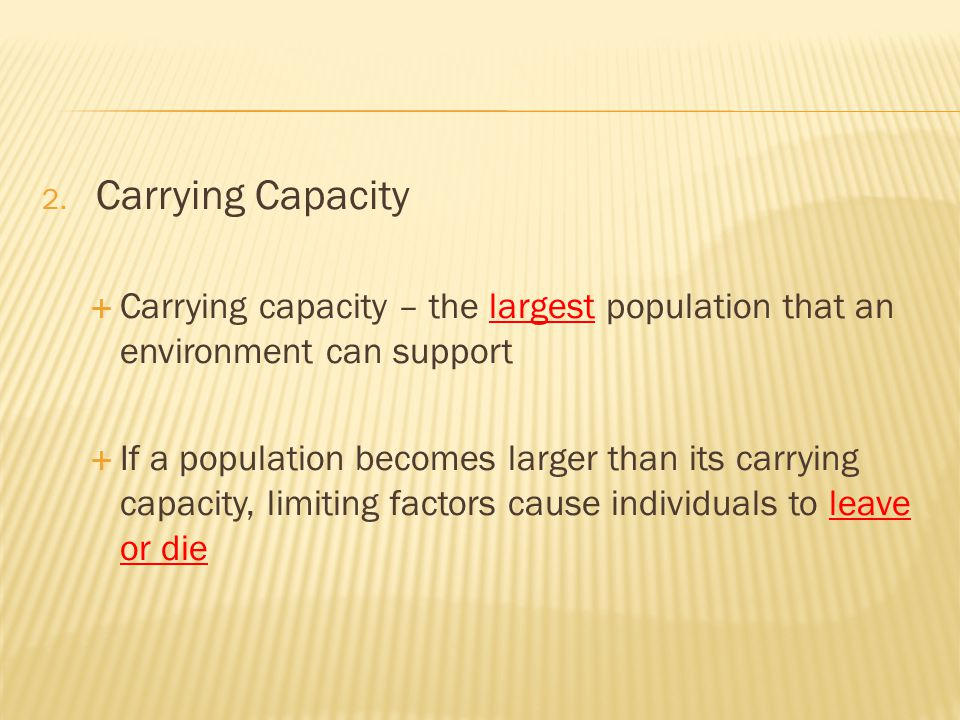 Carrying Capacity Carrying capacity – the largest population that an environment can support.
