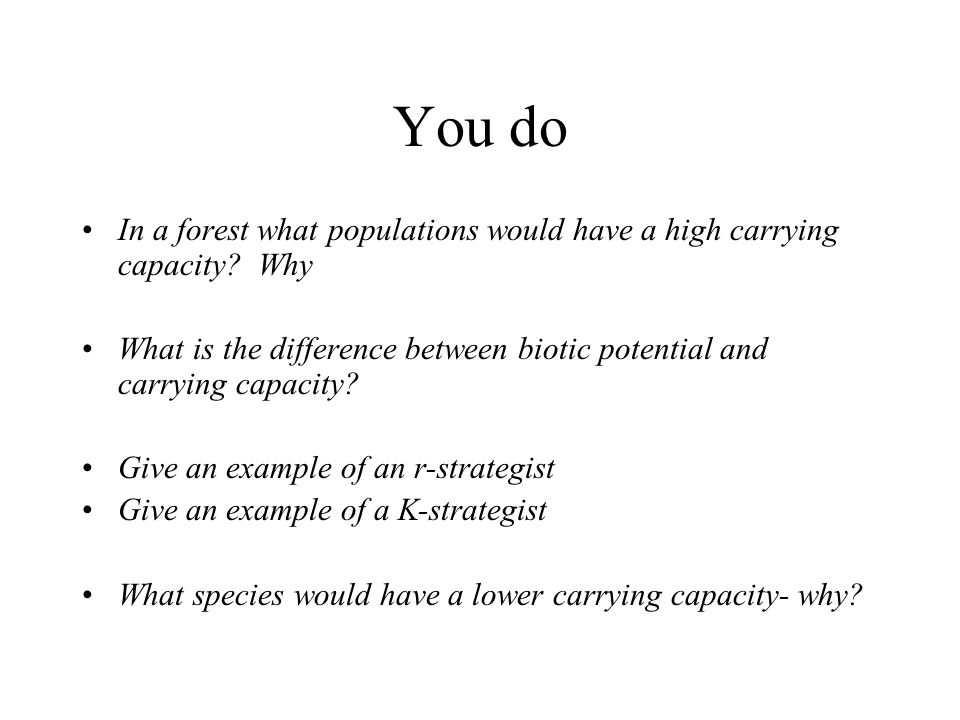 You do In a forest what populations would have a high carrying capacity Why.