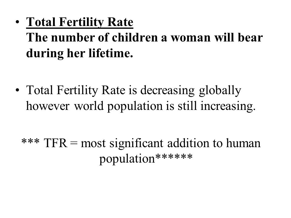 *** TFR = most significant addition to human population******