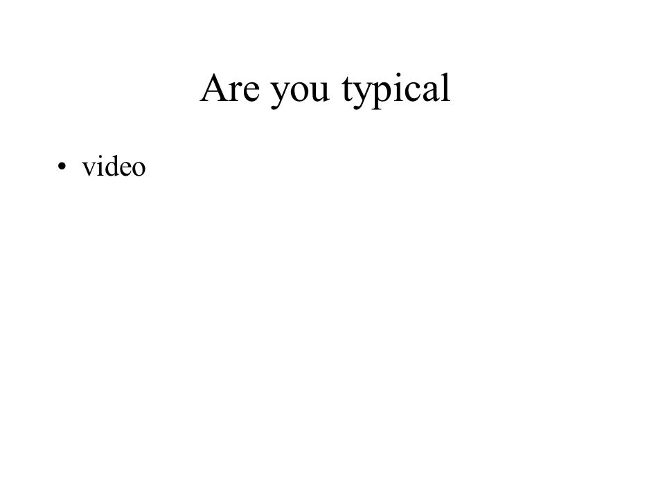 Are you typical video