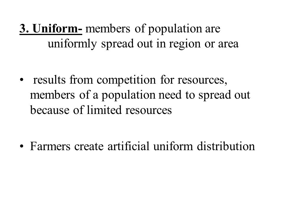 3. Uniform- members of population are