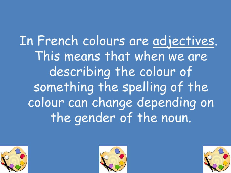 In French colours are adjectives