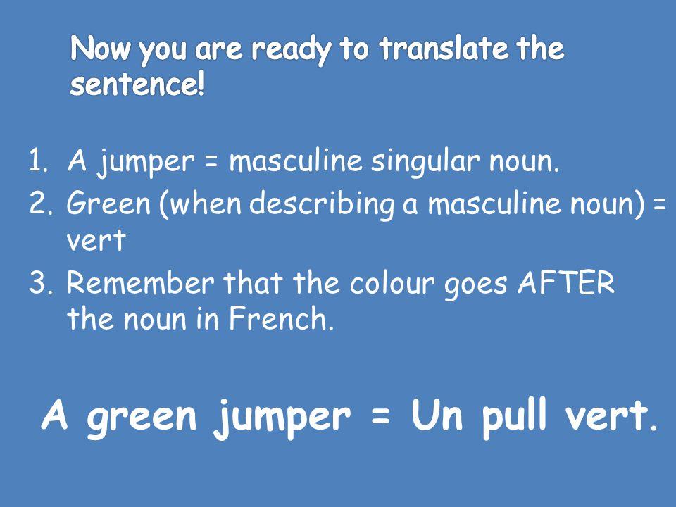 A green jumper = Un pull vert.