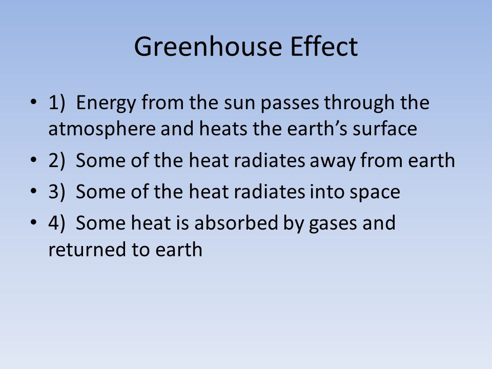 Greenhouse Effect 1) Energy from the sun passes through the atmosphere and heats the earth's surface.
