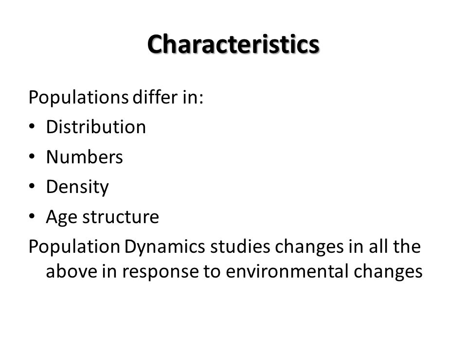 Characteristics Populations differ in: Distribution Numbers Density