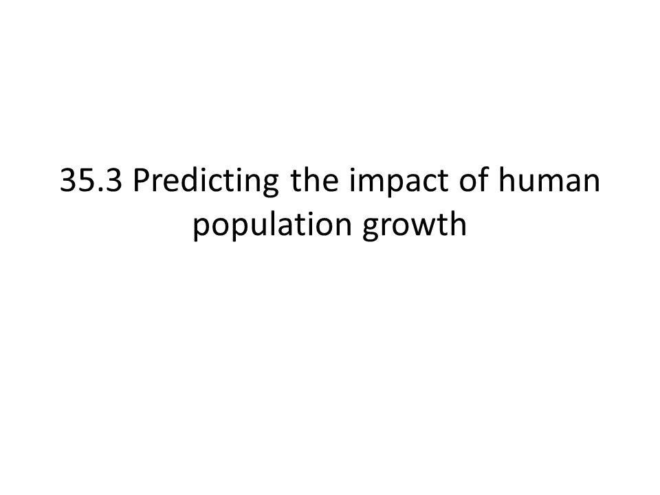 35.3 Predicting the impact of human population growth