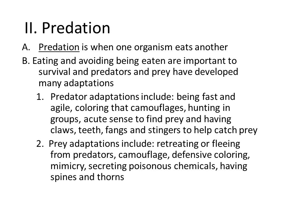 II. Predation Predation is when one organism eats another