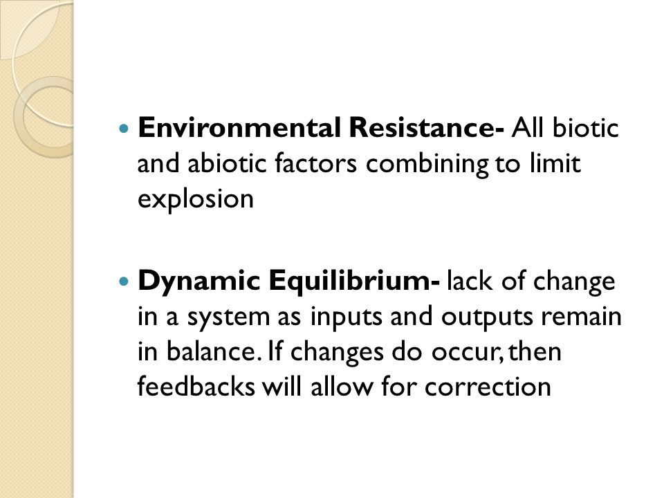 Environmental Resistance- All biotic and abiotic factors combining to limit explosion